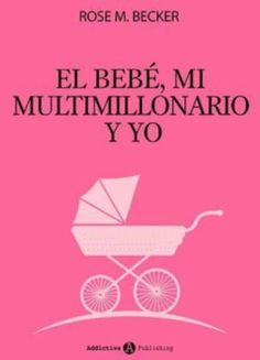 LibrosPlus+  Descargar Epub gratis   ebooks   : Trilogia El bebé, mi multimillonario y yo – Rose M...