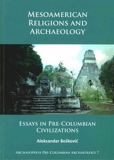 Mesoamerican Religions and Archaeology: Essays in Pre-Columbian Civilizations