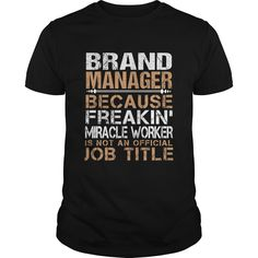 Brand Manager Because Freaking Miracle Worker Isn't An Official Job Title T Shirt, Hoodie Brand Manager