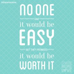 No one said it would be easy, but they promised it would be worth it
