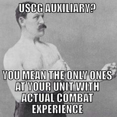 Overly manly man doesn't make fun of auxiliarists.  From Coast Guard Memes