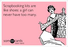 Scrapbooking kits are like shoes. A girl can never have too many.