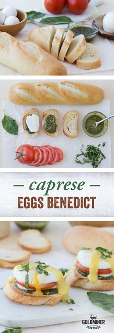Caprese Benedict: Weekend brunch, here you come! Top toasted California Goldminer Sourdough flute slices with pesto, Mozzarella cheese, tomato, poached egg, Hollandaise sauce and fresh basil for a delicious twist on the classic Eggs Benedict.