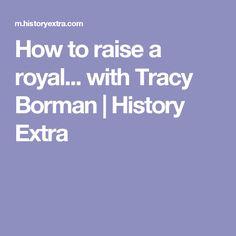 How to raise a royal... with Tracy Borman | History Extra