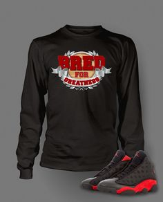 9387bcc69086 Long Sleeve T Shirt To Match Retro Air Jordan 13 Bred Shoe Custom Mens Tee  Design. Vegas Big and Tall