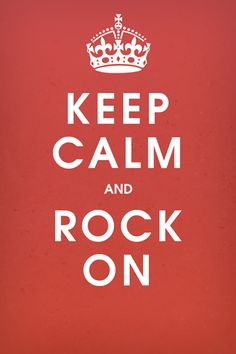Keep Calm and Rock On- may change it to RUN ON!!