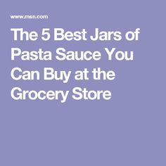 The 5 Best Jars of Pasta Sauce You Can Buy at the Grocery Store