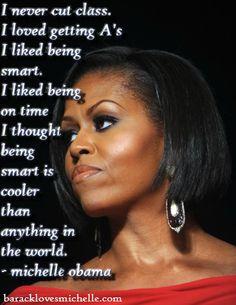 Wise words from our first lady Michelle Obama. She is a great role model and inspiration to women everywhere. There is so much truth in this quote! I could not agree more!