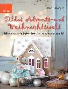 Tildas Advents- und Weihnachtswelt: Stimmungsvolle Deko-Ideen im skandinavischen Stil: Amazon.de: Tone Finnanger, Maike Dörries: Bücher