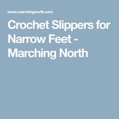Crochet Slippers for Narrow Feet - Marching North
