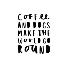 Coffee And Dogs Make The World Go Round - Funny Dog Quote Typography Digital Wall Art Print