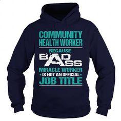 COMMUNITY HEALTH WORKER - BADASS MIRACLE WORKER - #clothes #cool hoodie. ORDER NOW => https://www.sunfrog.com/LifeStyle/COMMUNITY-HEALTH-WORKER--BADASS-MIRACLE-WORKER-Navy-Blue-Hoodie.html?60505