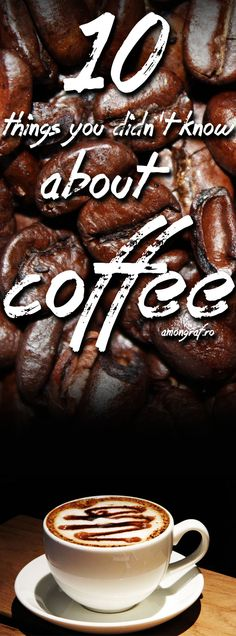 10 Things you didn`t know about Coffee