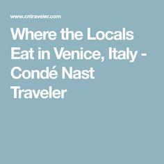 Where the Locals Eat in Venice, Italy - Condé Nast Traveler