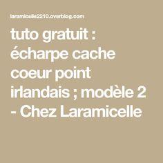 tuto gratuit : écharpe cache coeur point irlandais ; modèle 2 - Chez Laramicelle
