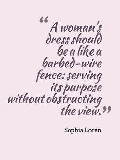 Sophia Loren Fashion Quote.  I think my husband would agree!