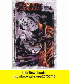 Spawn (Book 4) (9781887279529) Todd McFarlane , ISBN-10: 1887279520  , ISBN-13: 978-1887279529 ,  , tutorials , pdf , ebook , torrent , downloads , rapidshare , filesonic , hotfile , megaupload , fileserve
