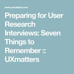 Preparing for User Research Interviews: Seven Things to Remember :: UXmatters