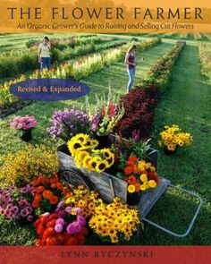 An Organic Grower's Guide to Raising and Selling Cut Flowers, Second Edition.
