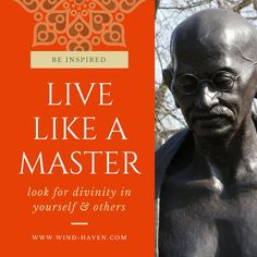 Live like a master. Look for the divinity in yourself and others. Wind Haven Shaman