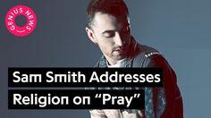 "Sam Smith Discusses Religion On New Song ""Pray"" | Genius News - https://www.mixtapes.tv/videos/sam-smith-discusses-religion-on-new-song-pray-genius-news/"