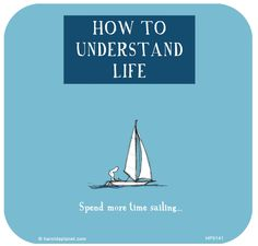 How to understand life: Spend more time sailing Sailing Classes, Sailing Quotes, Sailboat Living, Boat Safety, Boat Stuff, Sail Away, Adventure Quotes, Boat Building, Inspirational Quotes