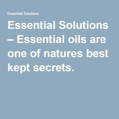 Essential Solutions – Essential oils are one of natures best kept secrets.