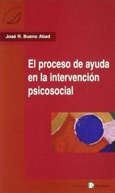 El proceso de ayuda en la intervención psicosocial / José R. Bueno Abad