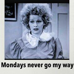 Monday's never go my way