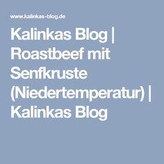 Kalinkas Blog | Roastbeef mit Senfkruste (Niedertemperatur) | Kalinkas Blog