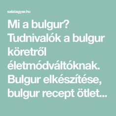 Mi a bulgur? Tudnivalók a bulgur köretről életmódváltóknak. Bulgur elkészítése, bulgur recept ötletek, nyers és főtt bulgur kalória és szénhidráttartalma >> Diets, Bulgur