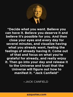 Decide what you want. Believe you can have it. Believe you deserve it and…