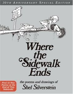 Where the Sidewalk Ends 30th Anniversary Edition: Poems and Drawings by Shel Silverstein, http://www.amazon.com/dp/0060572345/ref=cm_sw_r_pi_dp_u2mIpb1AQ8KFX