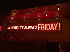 In here, it's always FRIDAY! Red neon lights
