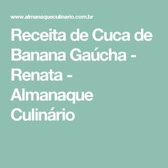 Receita de Cuca de Banana Gaúcha - Renata - Almanaque Culinário