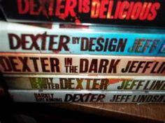 The books that the series Dexter is based on- by Jeff Lindsay. Love Dexter's twisted sense of humor