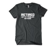 Retirement Gift For Men-Retired Not My Problem by SuperCoolTShirts