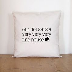 """Our house is a very very very Fine House"""" Pillow Cover - SunnyMorningDesigns - #etsygifts"""