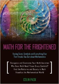 Math for the Frightened: Facing Scary Symbols and Everything Else That Freaks You Out About Mathematics (QA41 .P37 2011)
