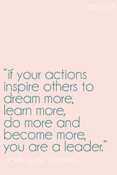 """when they go low, we go highER. """"If your actions inspire others to dream more, learn more, do more and become more, you are a leader."""" John Quincy Adams"""