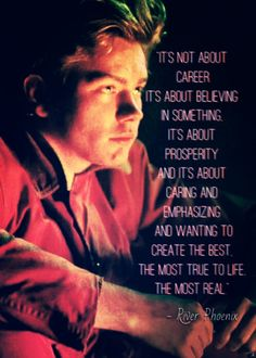 A true and beautiful definition of art by River Phoenix River Phoenix Quotes, River Quotes, River Phoenix Movies, River I, I Love You Forever, Keanu Reeves, Beautiful Soul, Growing Up, Favorite Quotes