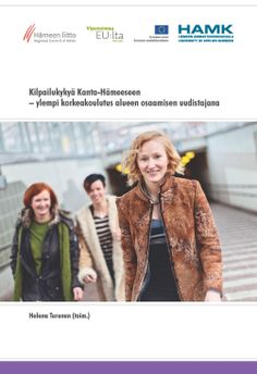 Turunen (toim.): Kilpailukykyä Kanta-Hämeeseen – ylempi korkeakoulutus alueen osaamisen uudistajana. 2014. Download free eBook at www.hamk.fi/julkaisut.