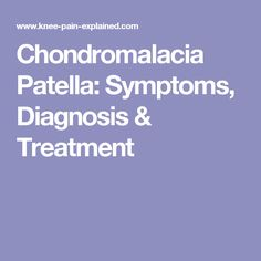 Chondromalacia Patella: Symptoms, Diagnosis & Treatment