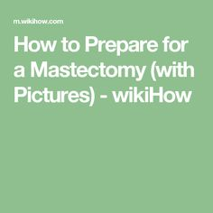 How to Prepare for a Mastectomy (with Pictures) - wikiHow
