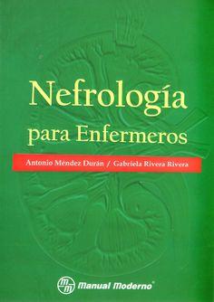 Nefrología para enfermeros / Antonio Méndez Durán, Gabriela Rivera Rivera ; editor responsable José Luis Morales Saavedra: http://kmelot.biblioteca.udc.es/record=b1532911~S1*gag