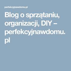 Blog o sprzątaniu, organizacji, DIY – perfekcyjnawdomu.pl