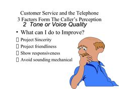 Customer Service and the Telephone3 Factors Form The Caller's Perception  2 Tone or Voice Quality• What can I do to Improv...