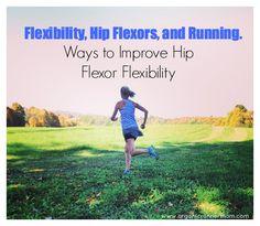 Flexibility, Hip Flexors and Running, Ways to Improve Hip Flexor Flexibility. #running #runchat