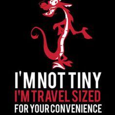 mushu.. funny mulan quote.. i'm not tiny i'm travel sized