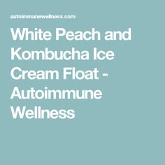 White Peach and Kombucha Ice Cream Float - Autoimmune Wellness